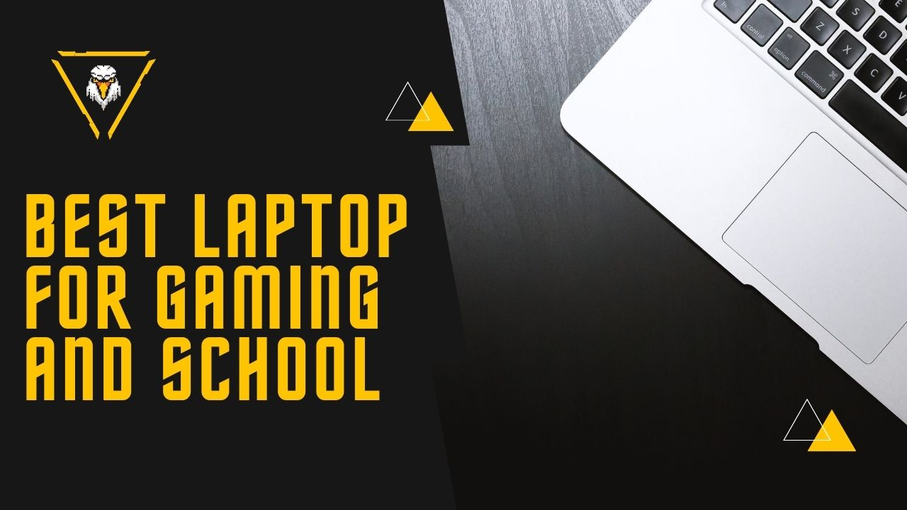 Best Laptop for Gaming and School