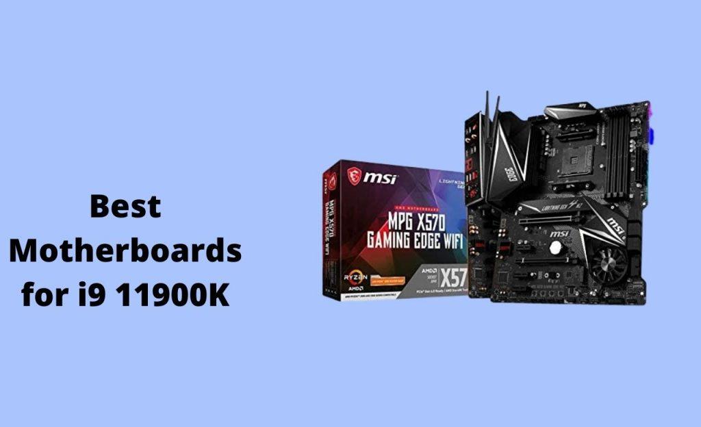 Best Motherboard for i9 11900K